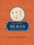 The Hour: A Cocktail Manifesto (Hardcover)