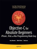 Objective-C for Absolute Beginners: iPhone, iPad, and Mac Programming Made Easy (Paperback)