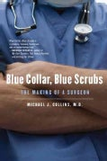 Blue Collar, Blue Scrubs: The Making of a Surgeon (Paperback)