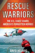 Rescue Warriors: The U.S. Coast Guard, America's Forgotten Heroes (Paperback)