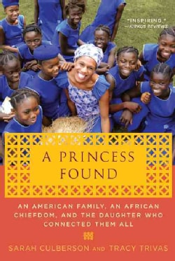 A Princess Found: An American Family, and African Chiefdom, and the Daughter Who Connected Them All (Paperback)