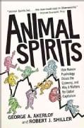 Animal Spirits: How Human Psychology Drives the Economy, and Why It Matters for Global Capitalism (Paperback)
