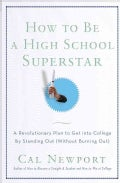 How to Be a High School Superstar: A Revolutionary Plan to Get into College by Standing Out (Without Burning Out) (Paperback)