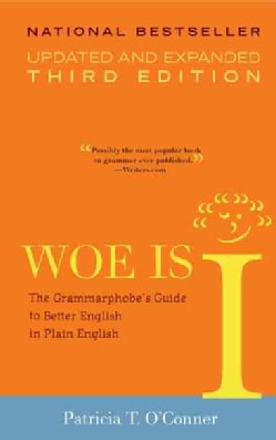 Woe is I: The Grammarphobe's Guide to Better English in Plain English (Paperback)
