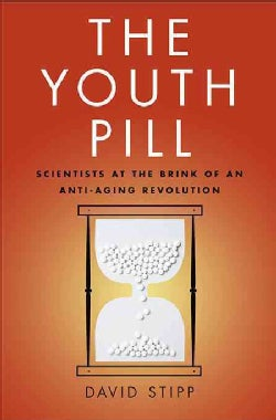 The Race for the Youth Pill: The New Science of Aging and the Quest to Extend Lifespan (Hardcover)