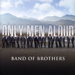 Only Men Aloud - Band of Brothers