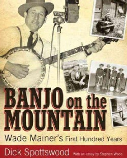 Banjo on the Mountain: Wade Mainer's First Hundred Years (Paperback)