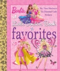 Barbie Little Golden Book Favorites: The Three Musketeers, the Diamond Castle, Mariposa (Hardcover)
