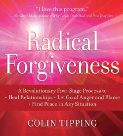 Radical Forgiveness: A Revolutionary Five-Stage Process to Heal Relationships, Let Go of Anger and Blame, Find Pea... (CD-Audio)