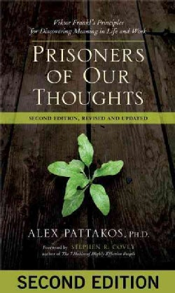Prisoners of Our Thoughts: Viktor Frankl's Principles for Discovering Meaning in Life and Work (Paperback)