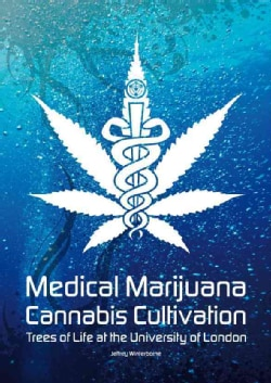 Medical Marijuana - Cannabis Cultivation: Trees of Life at the University of London (Paperback)