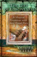 The Gift of Forgiveness: A Magical Encounter With Don Miguel Ruiz (Paperback)