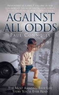 Against All Odds: The Most Amazing True-life Story You'll Ever Read (Paperback)