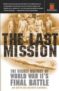 The Last Mission: The Secret History of World War Ii's Final Battle (Paperback)