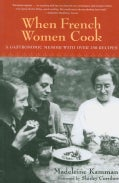 When French Women Cook: A Gastronomic Memoir With over 250 Recipes (Paperback)