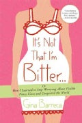 It's Not That I'm Bitter: Or How I Learned to Stop Worrying About Visible Panty Lines and Conquered the World (Paperback)