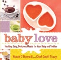 Baby Love: Healthy, Easy, Delicious Meals for Your Baby and Toddler (Hardcover)