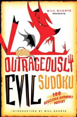 Will Shortz Presents Outrageously Evil Sudoku: 100 Deviously Difficult Puzzles (Paperback)