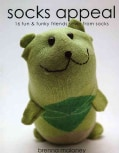 Socks Appeal: 16 Fun & Funky Friends Sewn from Socks (Paperback)