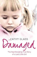 Damaged: The Heartbreaking True Story of a Forgotten Child (Paperback)