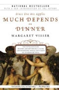 Much Depends on Dinner: The Extraordinary History and Mythology, Allure and Obsessions, Perils and Taboos of an O... (Paperback)