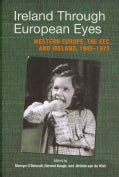 Ireland Through European Eyes: Western Europe, The EEC and Ireland, 1945-1973 (Hardcover)