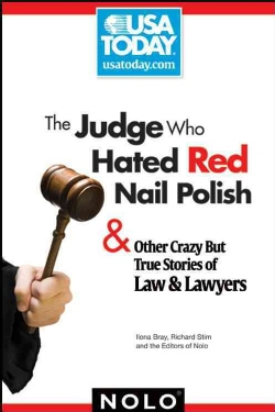 The Judge Who Hated Red Nail Polish: & Other Crazy But True Stories of Law & Lawyers (Paperback)