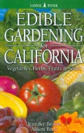 Edible Gardening for California: Vegetables, Herbs, Fruits & Seeds (Paperback)