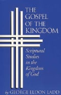The Gospel of the Kingdom: Scriptural Studies in the Kingdom of God (Paperback)