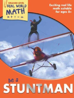 Be a Stuntman: Exciting Real Life Math Suitable for Ages 8+ (Paperback)