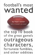 Football's Most Wanted: The Top 10 Book of the Game's Outrageous Characters, Fortunate Fumbles, and Other Oddities (Paperback)
