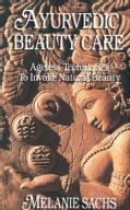Ayurvedic Beauty Care: Ageless Techniques to Invoke Natural Beauty (Paperback)