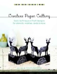 Creative Paper Cutting: Basic Techniques & Fresh Designs for Stencils, Mobiles, Cards, & More (Paperback)