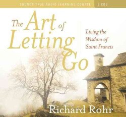 The Art of Letting Go: Living the Wisdom of Saint Francis (CD-Audio)