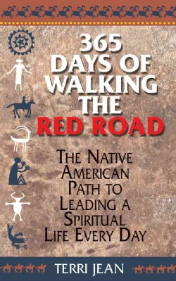365 Days of Walking the Red Road: The Native American Path to Leading a Spiritual Life Every Day (Paperback)
