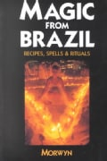 Magic from Brazil: Recipes, Spells & Rituals (Paperback)