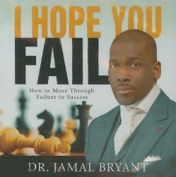 Jamal Bryant - I Hope You Fail: How to Move through Failure to Success