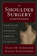 The Shoulder Surgery Companion: Preparation and Guidance for Surgery and Rehabilitation (Paperback)