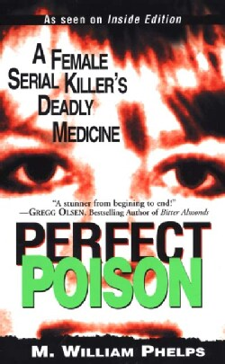 Perfect Poison: A Female Serial Killer's Deadly Medicine (Paperback)