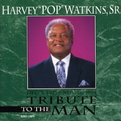 HARVEY POP SR. WATKINS - TRIBUTE TO THE MAN