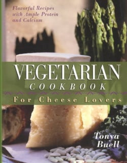 Vegetarian Cookbook for Cheese Lovers: For Cheese Lovers (Paperback)