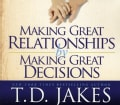 T.D. JAKES - MAKING GREAT RELATIONSHIPS BY MAKING GREAT DECISIO