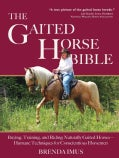The Gaited Horse Bible: Buying, Training and Riding Naturally Gaited Horses-Humane Techniques for the Conscientio... (Paperback)