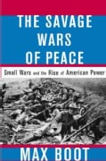 The Savage Wars of Peace: Small Wars and the Rise of American Power (Paperback)