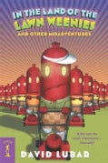 In the Land of the Lawn Weenies: And Other Warped and Creepy Tales (Paperback)