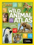 Nat Geo Wild Animal Atlas: Earth's Astonishing Animals and Where They Live (Hardcover)