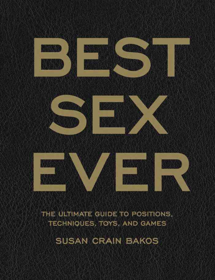 The Best Sex Ever: The Ultimate Guide to Positions, Techniques, Toys, and Games (Paperback)