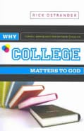 Why College Matters to God: Academic Faithfulness and Christian Higher Education (Paperback)