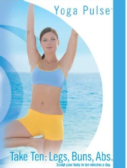 Yoga Pulse: Take Ten- Sculpt Your Body In 10 Minutes A Day Legs, Buns, Abs (DVD)