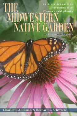 The Midwestern Native Garden: Native Alternatives to Nonnative Flowers and Plants: An Illustrated Guide (Paperback)